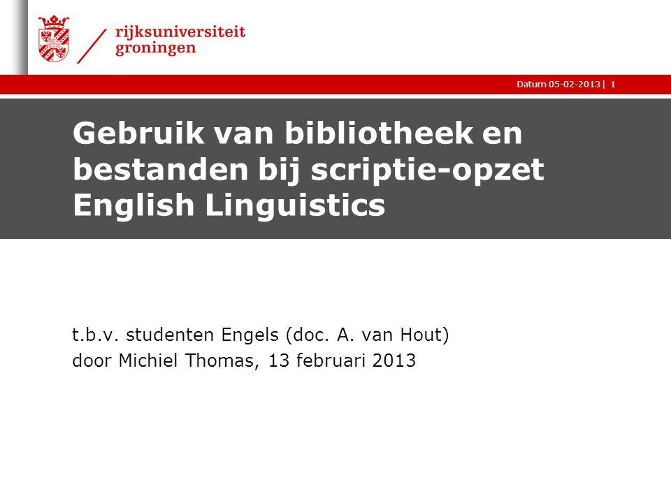 |Datum 05-02-20131 Gebruik van bibliotheek en bestanden bij scriptie-opzet English Linguistics t.b.v. studenten Engels (doc. A. van Hout) door Michiel