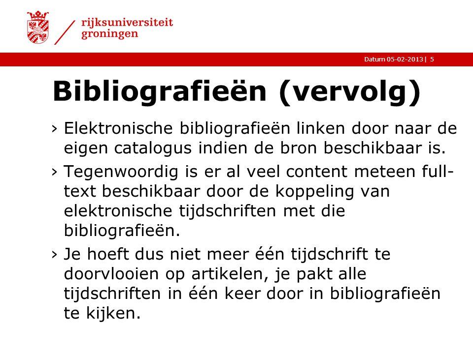 |Datum 05-02-2013 Bibliografieën (vervolg) ›Elektronische bibliografieën linken door naar de eigen catalogus indien de bron beschikbaar is. ›Tegenwoor