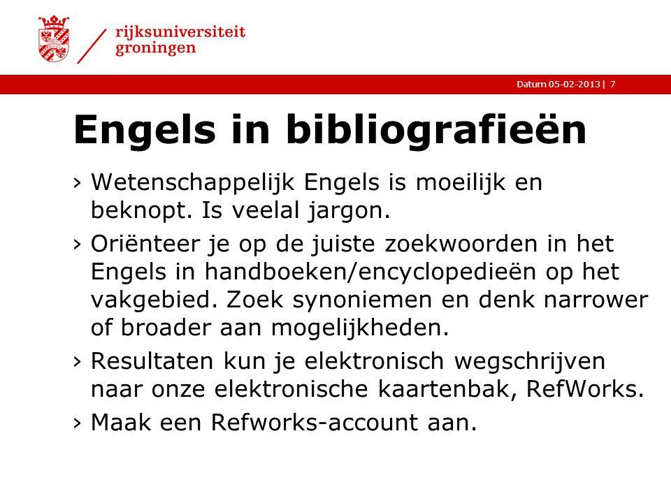 |Datum 05-02-2013 Engels in bibliografieën ›Wetenschappelijk Engels is moeilijk en beknopt. Is veelal jargon. ›Oriënteer je op de juiste zoekwoorden i