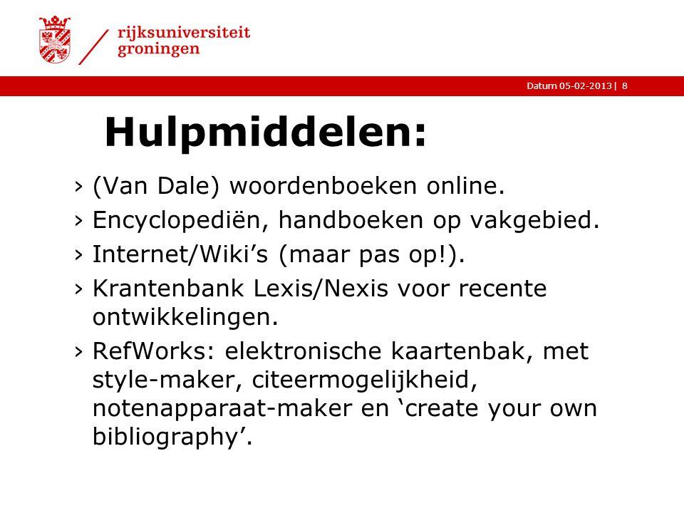 |Datum 05-02-2013 Hulpmiddelen: ›(Van Dale) woordenboeken online. ›Encyclopediën, handboeken op vakgebied. ›Internet/Wiki's (maar pas op!). ›Krantenba