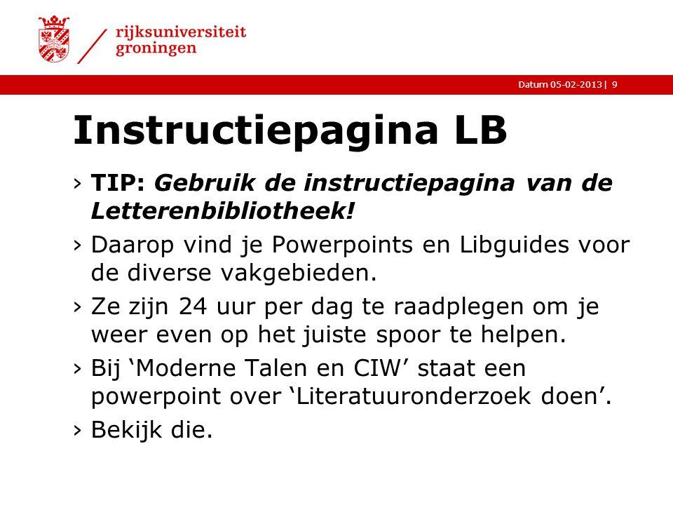 |Datum 05-02-2013 Instructiepagina LB ›TIP: Gebruik de instructiepagina van de Letterenbibliotheek! ›Daarop vind je Powerpoints en Libguides voor de d