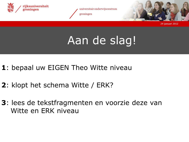 24 januari 2012 universitair onderwijscentrum groningen Wilt u op de hoogte worden gehouden of zelfs meehelpen.