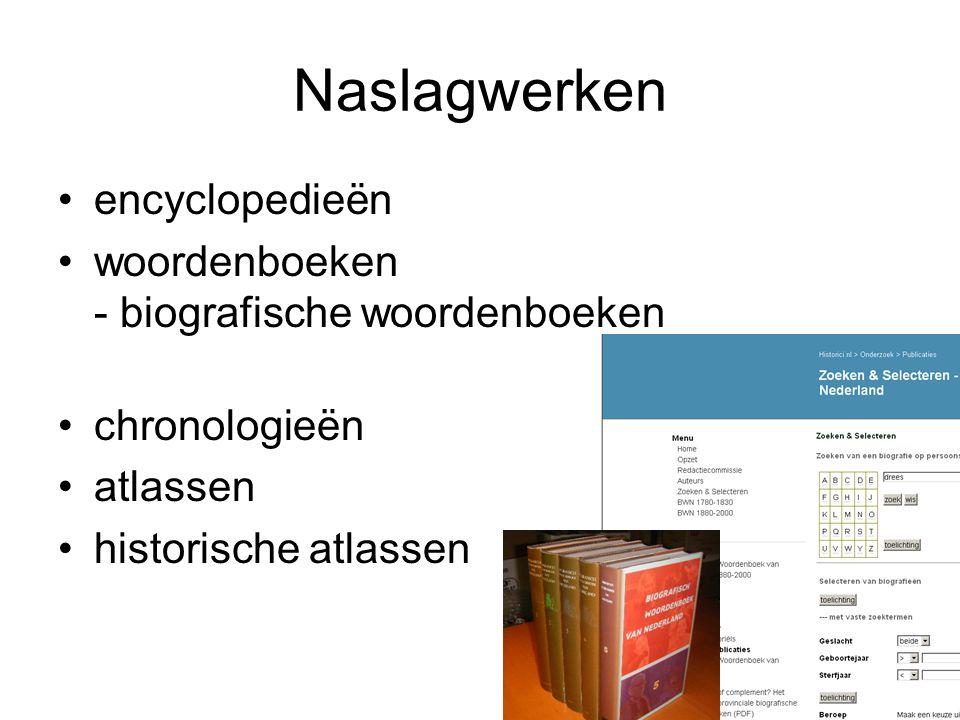 Naslagwerken encyclopedieën woordenboeken - biografische woordenboeken chronologieën atlassen historische atlassen