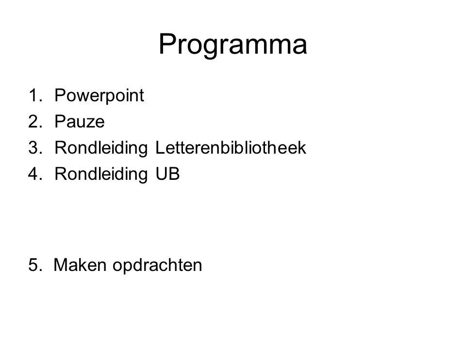 Programma 1.Powerpoint 2.Pauze 3.Rondleiding Letterenbibliotheek 4.Rondleiding UB 5.