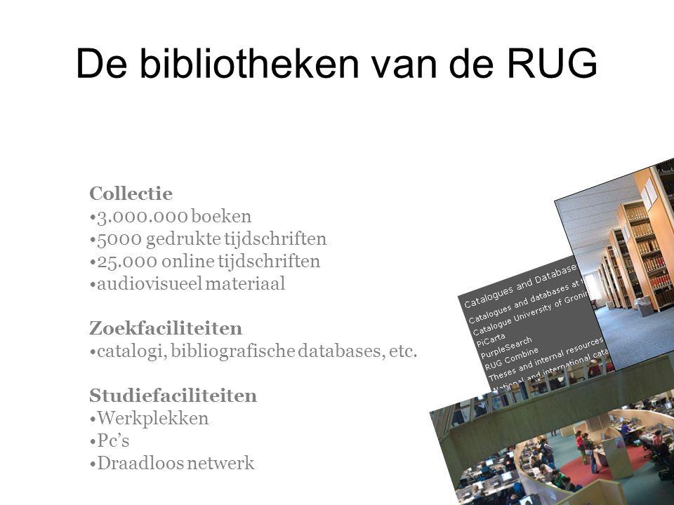 De bibliotheken van de RUG Collectie 3.000.000 boeken 5000 gedrukte tijdschriften 25.000 online tijdschriften audiovisueel materiaal Zoekfaciliteiten catalogi, bibliografische databases, etc.