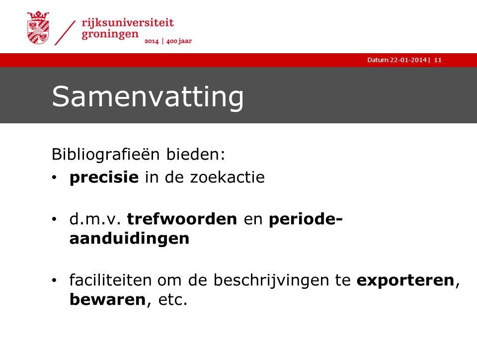 |Datum 22-01-2014 Samenvatting Bibliografieën bieden: precisie in de zoekactie d.m.v. trefwoorden en periode- aanduidingen faciliteiten om de beschrij