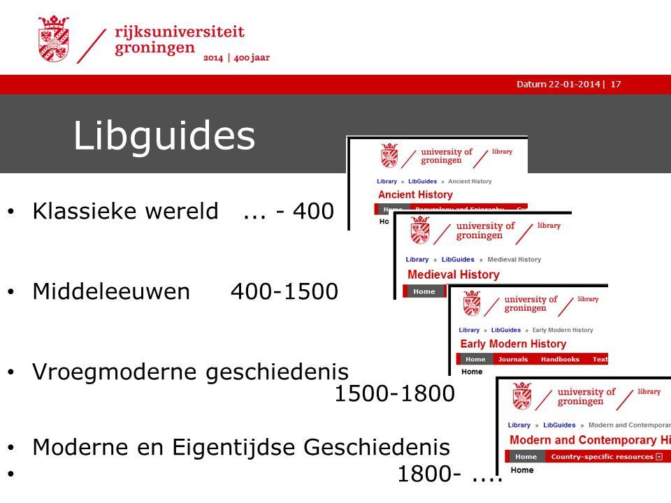 |Datum 22-01-2014 Libguides Klassieke wereld... - 400 Middeleeuwen 400-1500 Vroegmoderne geschiedenis 1500-1800 Moderne en Eigentijdse Geschiedenis 18