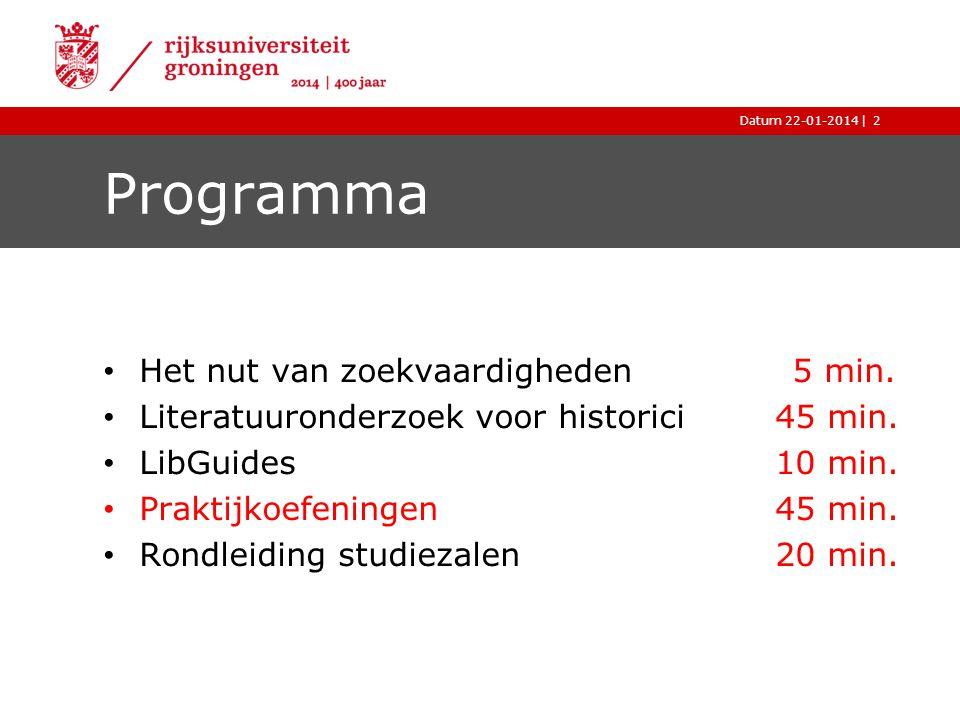|Datum 22-01-2014 Programma Het nut van zoekvaardigheden 5 min. Literatuuronderzoek voor historici45 min. LibGuides 10 min. Praktijkoefeningen 45 min.