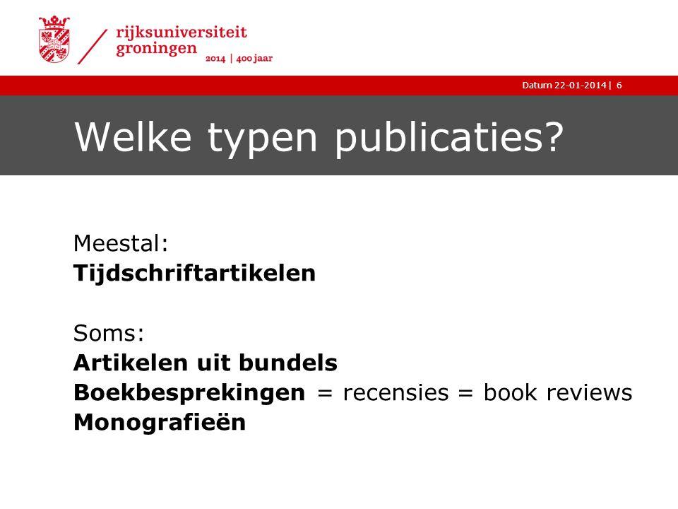 |Datum 22-01-2014 Welke typen publicaties? Meestal: Tijdschriftartikelen Soms: Artikelen uit bundels Boekbesprekingen = recensies = book reviews Monog