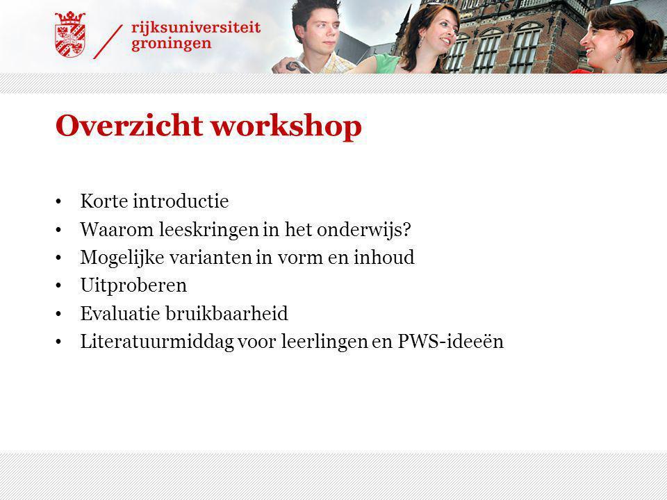 Overzicht workshop Korte introductie Waarom leeskringen in het onderwijs.