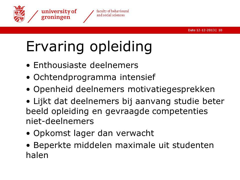 |Date 12-12-2013 faculty of behavioural and social sciences Ervaring opleiding Enthousiaste deelnemers Ochtendprogramma intensief Openheid deelnemers