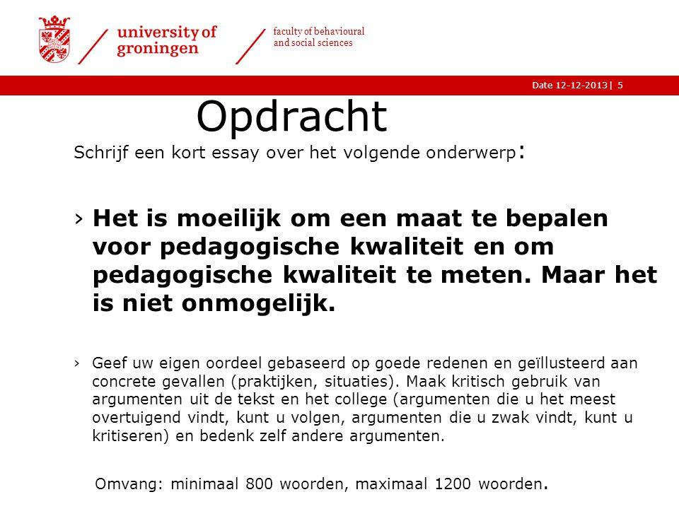|Date 12-12-2013 faculty of behavioural and social sciences Opdracht Schrijf een kort essay over het volgende onderwerp : ›Het is moeilijk om een maat te bepalen voor pedagogische kwaliteit en om pedagogische kwaliteit te meten.