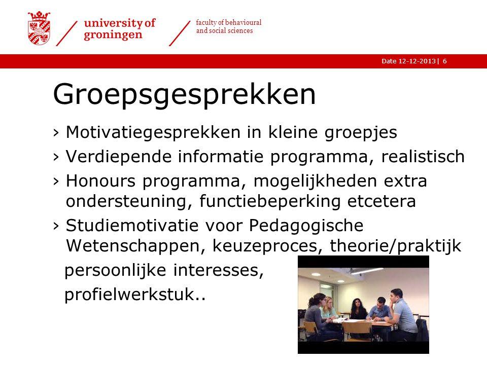 |Date 12-12-2013 faculty of behavioural and social sciences Groepsgesprekken ›Motivatiegesprekken in kleine groepjes ›Verdiepende informatie programma
