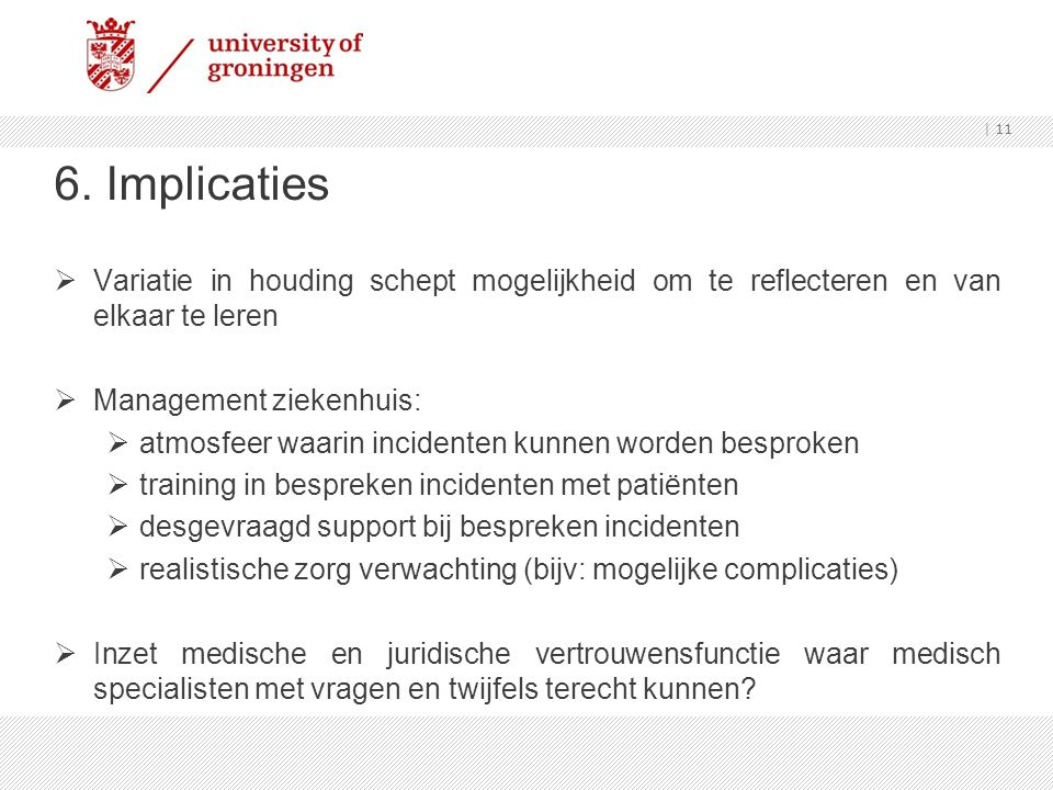 6. Implicaties  Variatie in houding schept mogelijkheid om te reflecteren en van elkaar te leren  Management ziekenhuis:  atmosfeer waarin incident