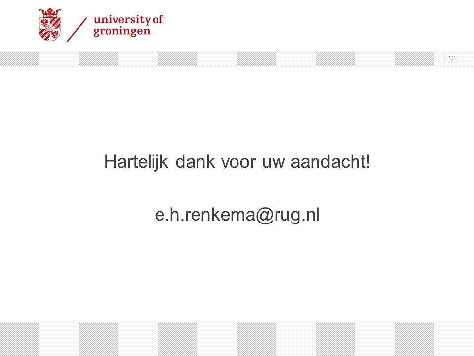 Hartelijk dank voor uw aandacht! e.h.renkema@rug.nl | 12