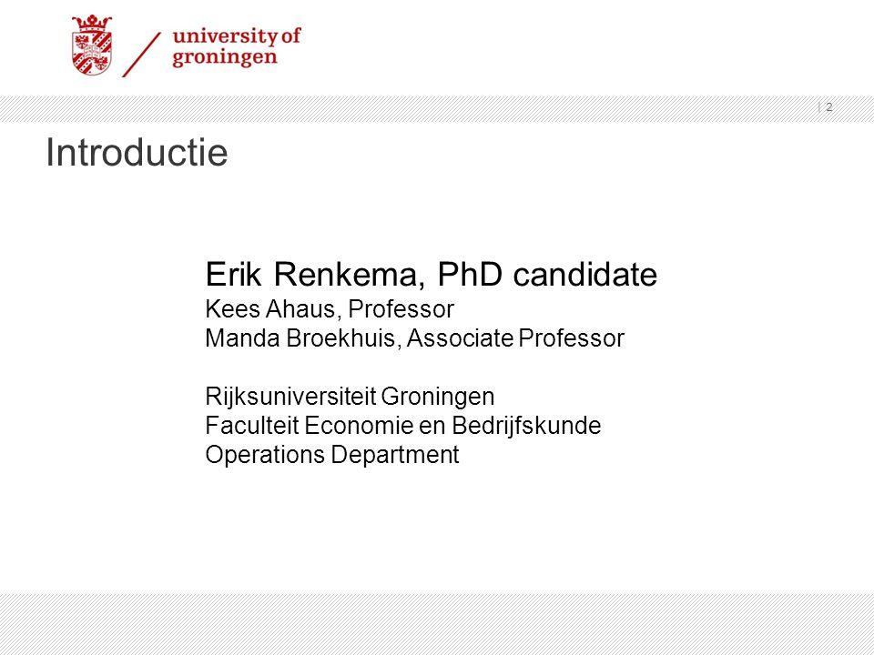 Introductie | 2 Erik Renkema, PhD candidate Kees Ahaus, Professor Manda Broekhuis, Associate Professor Rijksuniversiteit Groningen Faculteit Economie en Bedrijfskunde Operations Department