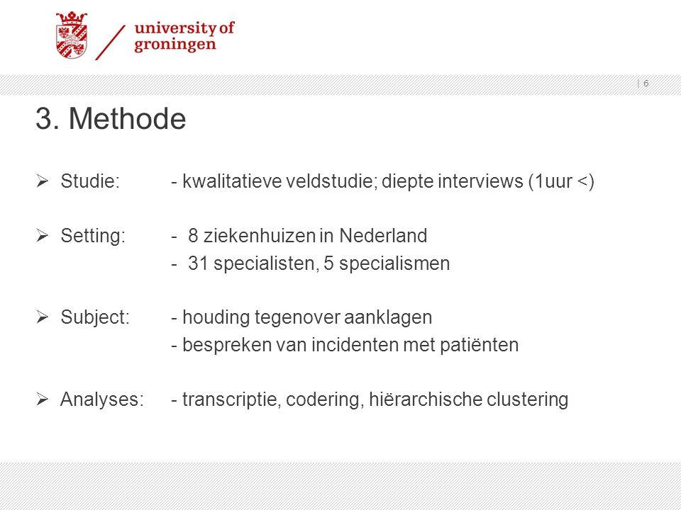 3. Methode  Studie:- kwalitatieve veldstudie; diepte interviews (1uur <)  Setting: - 8 ziekenhuizen in Nederland - 31 specialisten, 5 specialismen 