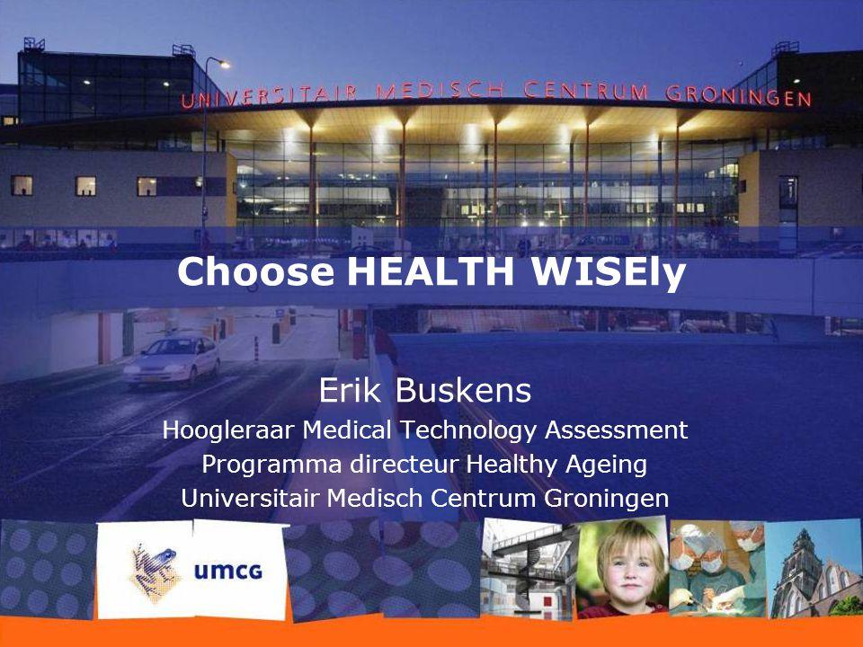 De agenda is maatschappelijk FEB-RUG/UMCG hebben een maatschappelijke opgave. Choose HEALTH WISEly!