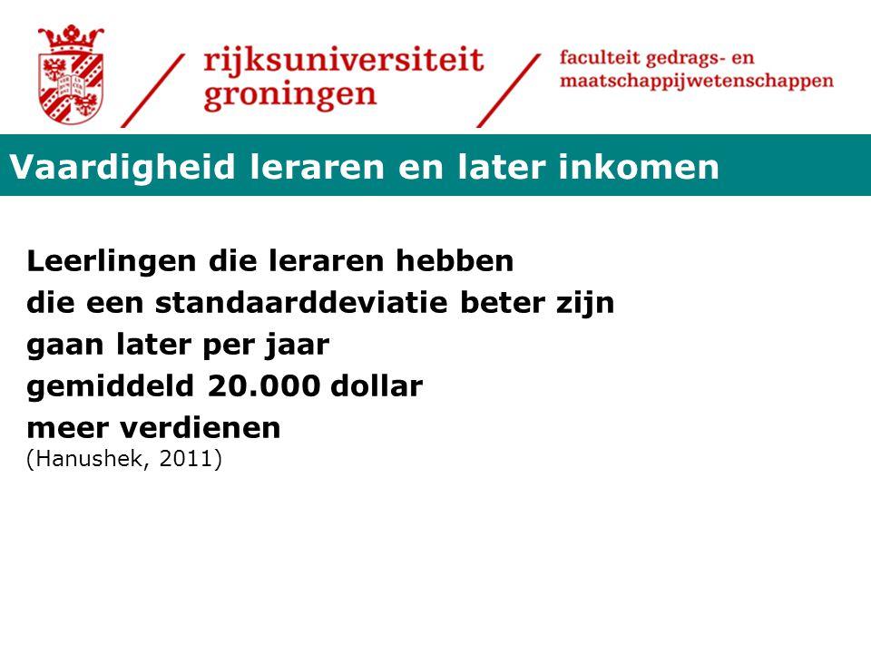Leerlingen die leraren hebben die een standaarddeviatie beter zijn gaan later per jaar gemiddeld 20.000 dollar meer verdienen (Hanushek, 2011) Vaardig