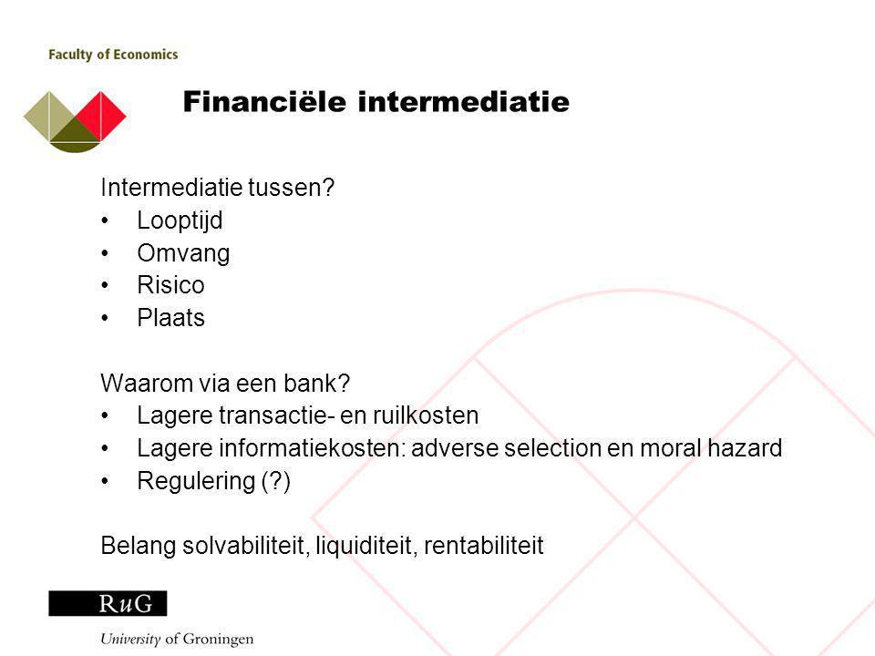 Financiële intermediatie Intermediatie tussen. Looptijd Omvang Risico Plaats Waarom via een bank.