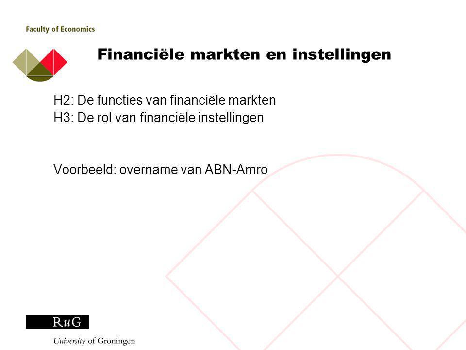 Financiële markten en instellingen H2: De functies van financiële markten H3: De rol van financiële instellingen Voorbeeld: overname van ABN-Amro