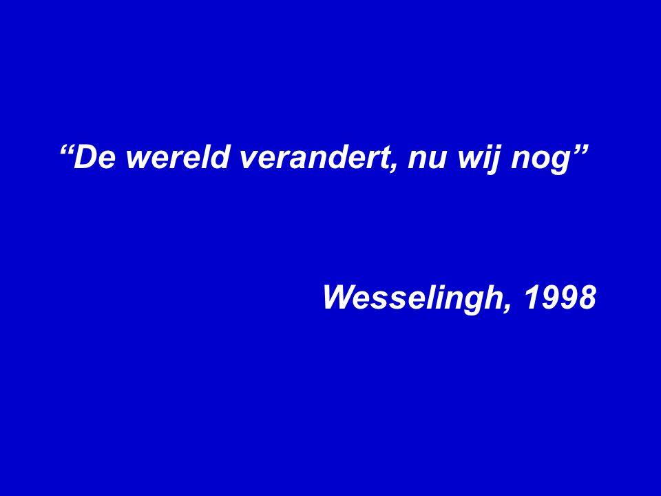 De wereld verandert, nu wij nog Wesselingh, 1998