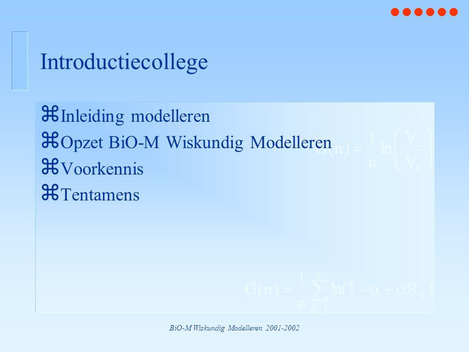 BiO-M Wiskundig Modelleren 2001-2002 Introductiecollege z Inleiding modelleren z Opzet BiO-M Wiskundig Modelleren z Voorkennis z Tentamens