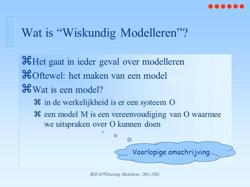 """BiO-M Wiskundig Modelleren 2001-2002 Wat is """"Wiskundig Modelleren""""? z Het gaat in ieder geval over modelleren z Oftewel: het maken van een model z Wat"""