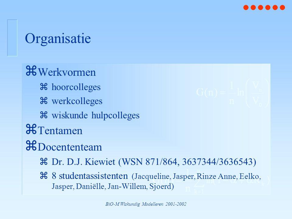 BiO-M Wiskundig Modelleren 2001-2002 Organisatie z Werkvormen zhoorcolleges zwerkcolleges zwiskunde hulpcolleges z Tentamen z Docententeam zDr.
