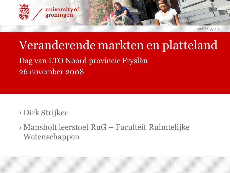 mm-dd-yy | 1 › Dirk Strijker › Mansholt leerstoel RuG – Faculteit Ruimtelijke Wetenschappen Veranderende markten en platteland Dag van LTO Noord provincie Fryslân 26 november 2008