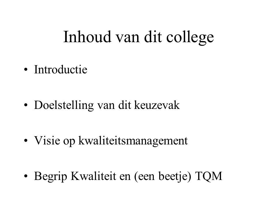 Inhoud van dit college Introductie Doelstelling van dit keuzevak Visie op kwaliteitsmanagement Begrip Kwaliteit en (een beetje) TQM