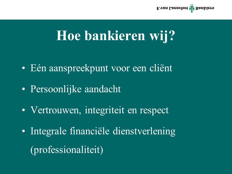 Hoe bankieren wij? Eén aanspreekpunt voor een cliënt Persoonlijke aandacht Vertrouwen, integriteit en respect Integrale financiële dienstverlening (pr