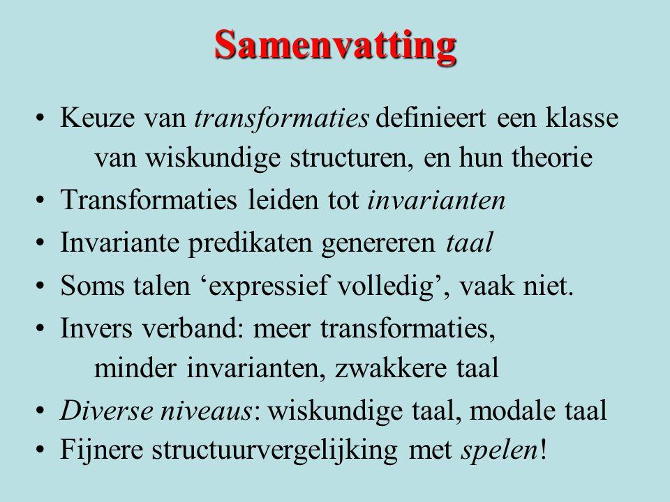 Samenvatting Keuze van transformaties definieert een klasse van wiskundige structuren, en hun theorie Transformaties leiden tot invarianten Invariante predikaten genereren taal Soms talen 'expressief volledig', vaak niet.