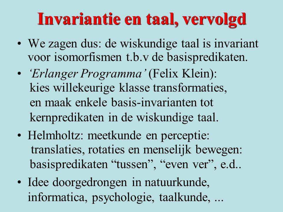 Invariantie en taal, vervolgd We zagen dus: de wiskundige taal is invariant voor isomorfismen t.b.v de basispredikaten.