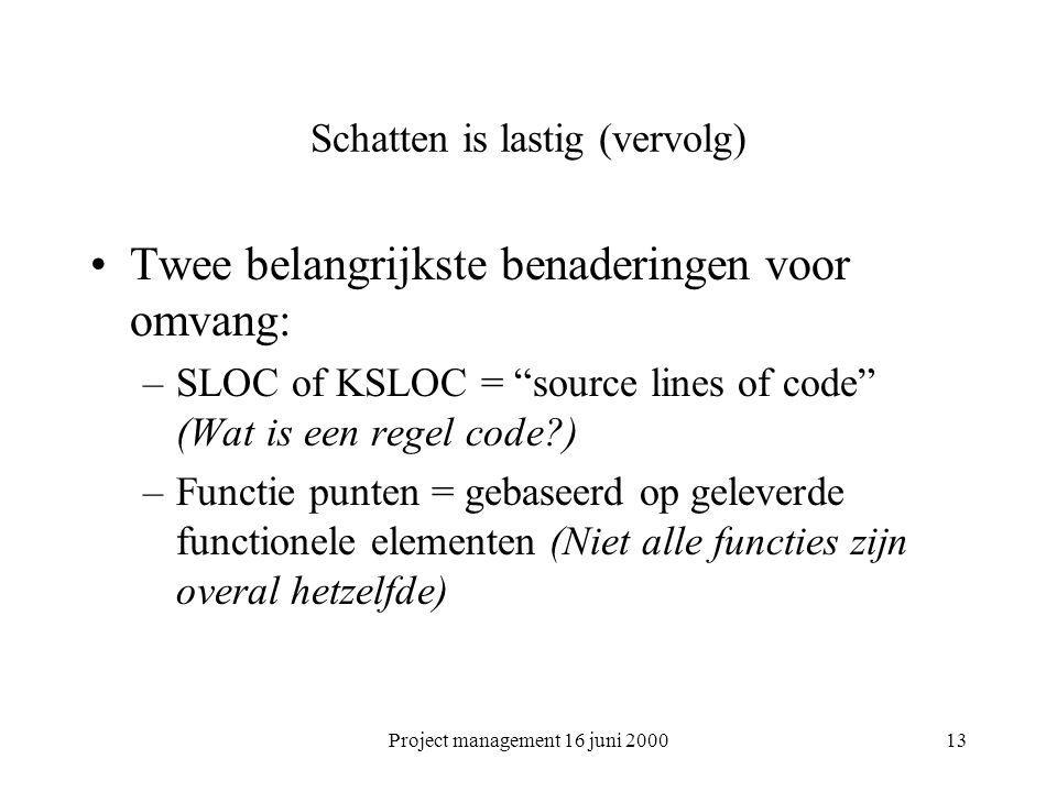 """Project management 16 juni 200013 Schatten is lastig (vervolg) Twee belangrijkste benaderingen voor omvang: –SLOC of KSLOC = """"source lines of code"""" (W"""