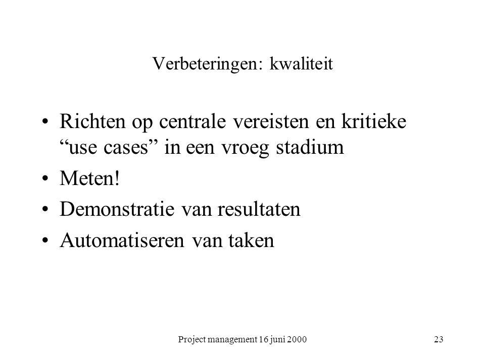 """Project management 16 juni 200023 Verbeteringen: kwaliteit Richten op centrale vereisten en kritieke """"use cases"""" in een vroeg stadium Meten! Demonstra"""