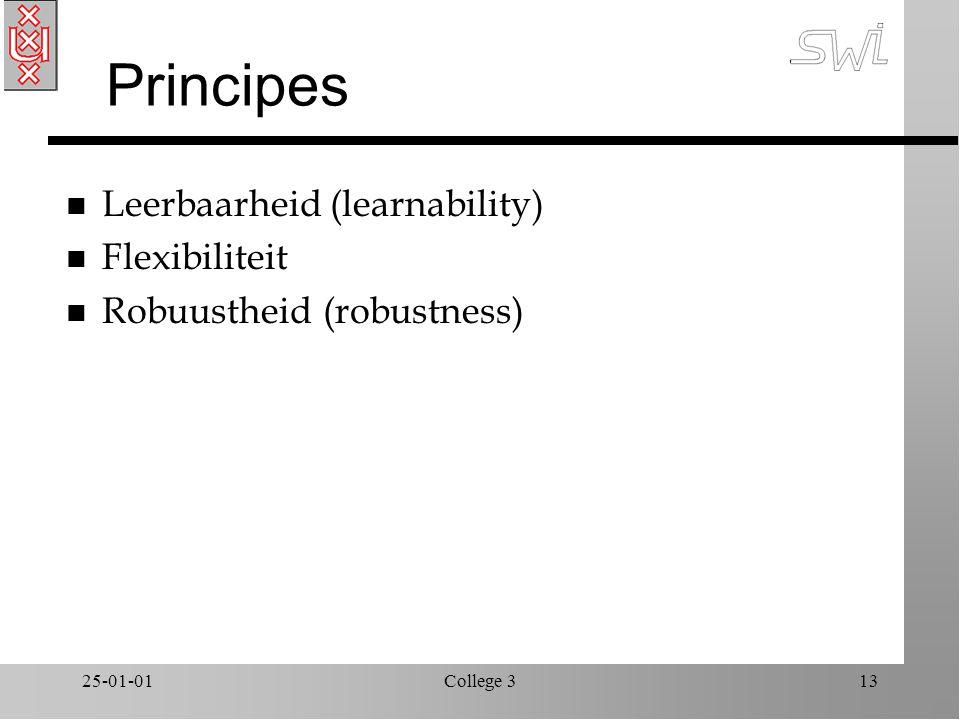 25-01-01College 313 Principes n Leerbaarheid (learnability) n Flexibiliteit n Robuustheid (robustness)