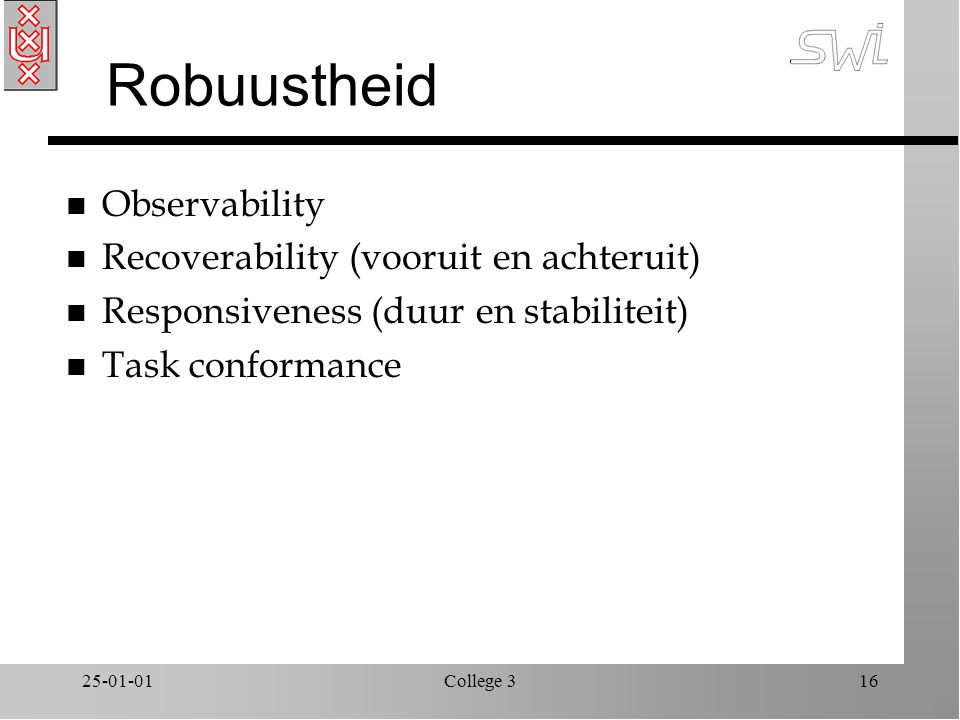 25-01-01College 316 Robuustheid n Observability n Recoverability (vooruit en achteruit) n Responsiveness (duur en stabiliteit) n Task conformance