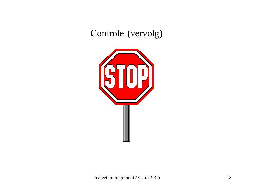 Project management 23 juni 200028 Controle (vervolg)