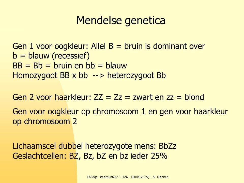 """College """"keerpunten"""" - UvA - (2004-2005) - S. Menken Gen 1 voor oogkleur: Allel B = bruin is dominant over b = blauw (recessief) BB = Bb = bruin en bb"""