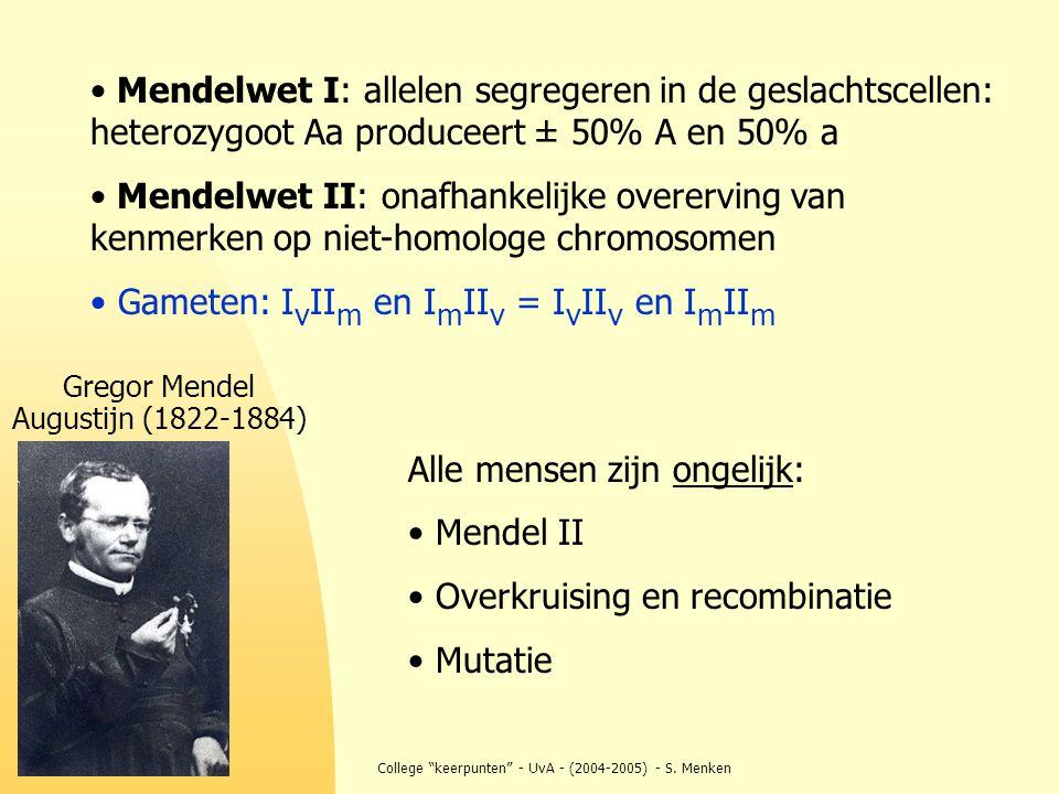 """College """"keerpunten"""" - UvA - (2004-2005) - S. Menken Mendelwet I: allelen segregeren in de geslachtscellen: heterozygoot Aa produceert ± 50% A en 50%"""
