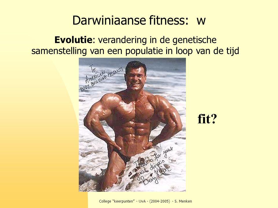 """College """"keerpunten"""" - UvA - (2004-2005) - S. Menken Darwiniaanse fitness: w fit? Evolutie: verandering in de genetische samenstelling van een populat"""
