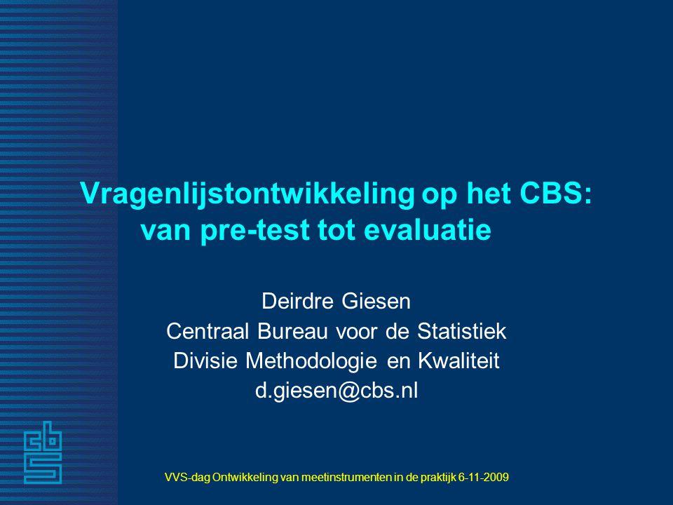 VVS-dag Ontwikkeling van meetinstrumenten in de praktijk 6-11-2009 Belangrijkste uitkomsten 1.Overall respons blijft gelijk (80%) 2.E-respons hoog (80%) 3.Responstijd daalt (135  105 dagen) 4.Invultijd daalt (4  3 uur) 5.% dat invullen moeilijk vindt daalt (68  57) 6.Waardering voor CBS blijft gelijk (6,5)