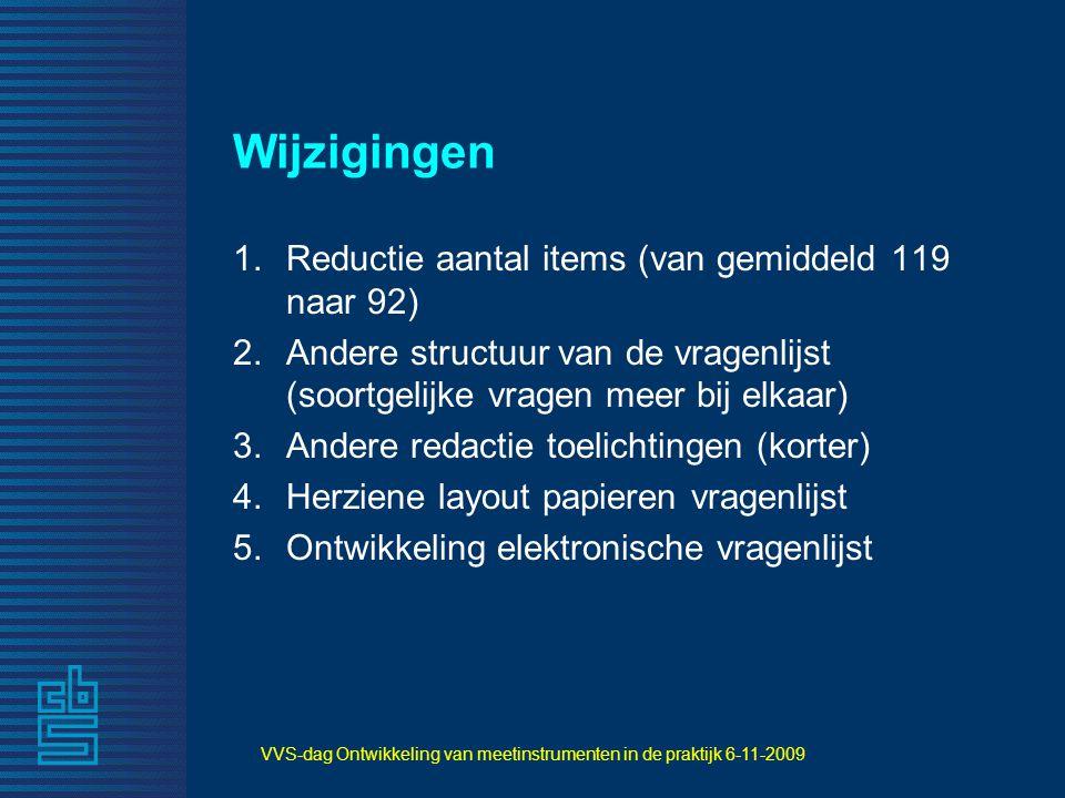 VVS-dag Ontwikkeling van meetinstrumenten in de praktijk 6-11-2009 Wijzigingen 1.Reductie aantal items (van gemiddeld 119 naar 92) 2.Andere structuur