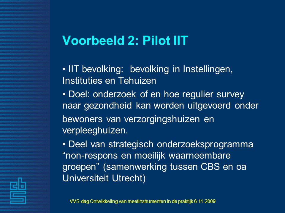 VVS-dag Ontwikkeling van meetinstrumenten in de praktijk 6-11-2009 Voorbeeld 2: Pilot IIT IIT bevolking: bevolking in Instellingen, Instituties en Teh