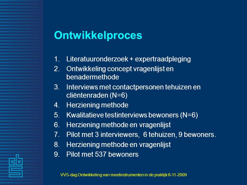 VVS-dag Ontwikkeling van meetinstrumenten in de praktijk 6-11-2009 Ontwikkelproces 1.Literatuuronderzoek + expertraadpleging 2.Ontwikkeling concept vr