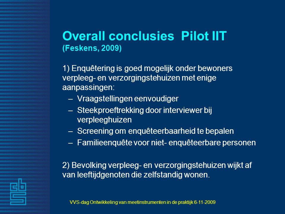 VVS-dag Ontwikkeling van meetinstrumenten in de praktijk 6-11-2009 Overall conclusiesPilot IIT (Feskens, 2009) 1) Enquêtering is goed mogelijk onder b