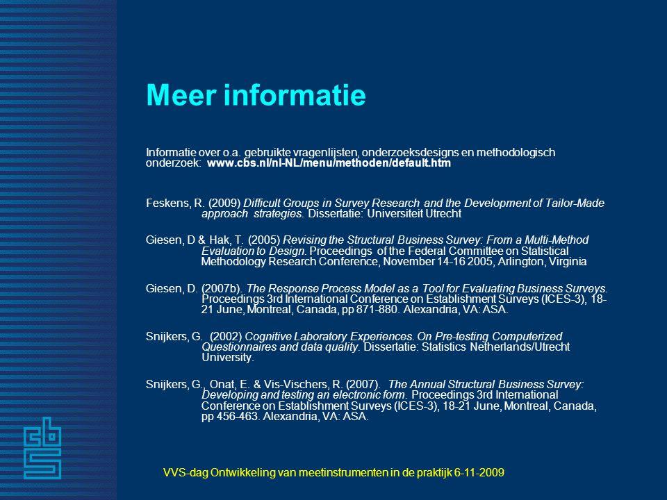 VVS-dag Ontwikkeling van meetinstrumenten in de praktijk 6-11-2009 Meer informatie Informatie over o.a. gebruikte vragenlijsten, onderzoeksdesigns en