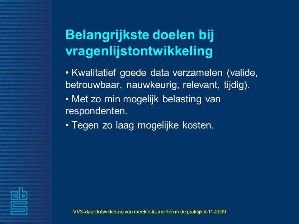 VVS-dag Ontwikkeling van meetinstrumenten in de praktijk 6-11-2009 Belangrijkste doelen bij vragenlijstontwikkeling Kwalitatief goede data verzamelen