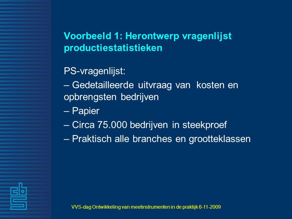VVS-dag Ontwikkeling van meetinstrumenten in de praktijk 6-11-2009 Voorbeeld 1: Herontwerp vragenlijst productiestatistieken PS-vragenlijst: – Gedetai